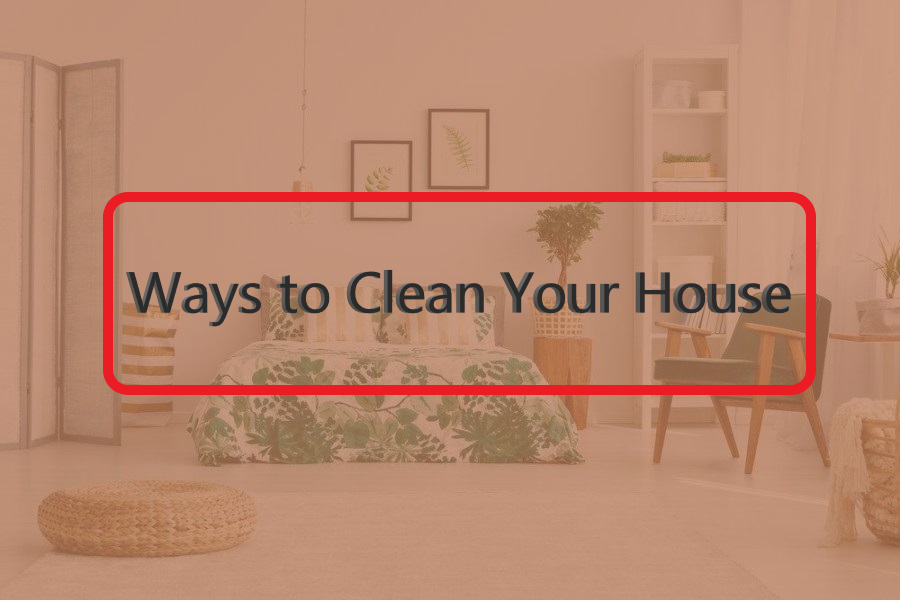 "Ways to Clean Your House ""Top #5 Best Cleaning Tips"""